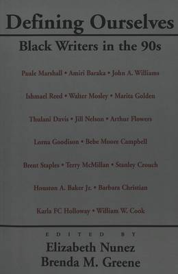 Defining Ourselves: Black Writers in the 90s / Edited by Elizabeth Nunez and Brenda M. Greene.
