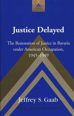 Justice Delayed: The Restoration of Justice in Bavaria Under American Occupation, 1945-1949