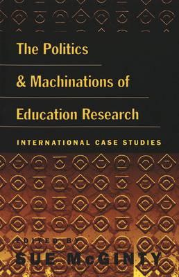 The Politics and Machinations of Education Research: International Case Studies