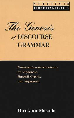 The Genesis of Discourse Grammar: Universals and Substrata in Guyanese, Hawaii Creole, and Japanese