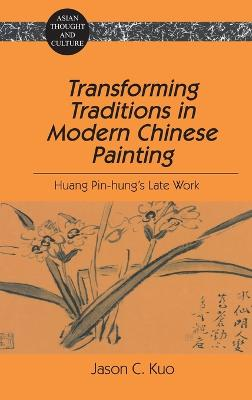 Transforming Traditions in Modern Chinese Painting: Huang Pin-Hung's Late Work