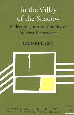 In the Valley of the Shadow: Reflections on the Morality of Nuclear Deterrence