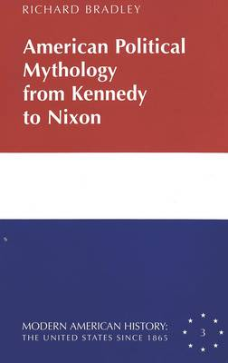 American Political Mythology from Kennedy to Nixon