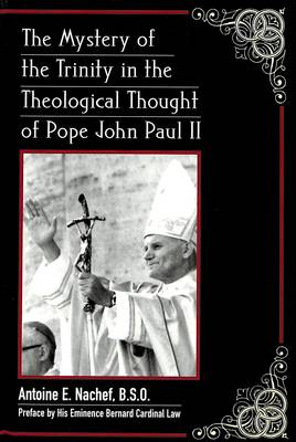 The Mystery of the Trinity in the Theological Thought of Pope John Paul II: Preface by His Eminence Bernard Cardinal Law