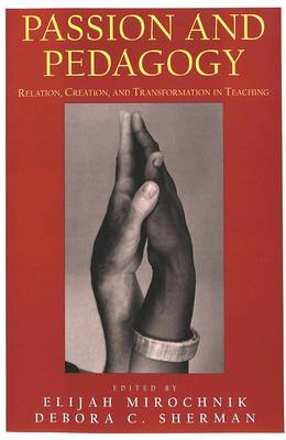 Passion and Pedagogy: Relation, Creation and Transformation in Teaching