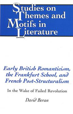 Early British Romanticism, the Frankfurt School, and French Post-Structuralism: In the Wake of Failed Revolution