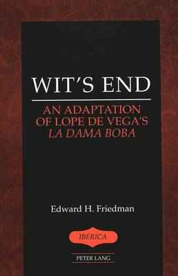 Wit's End: An Adaptation of Lope de Vega's La Dama Boba