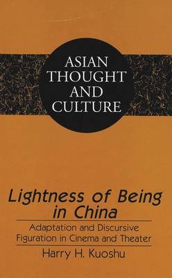 Lightness of Being in China: Adaptation and Discursive Figuration in Cinema and Theater