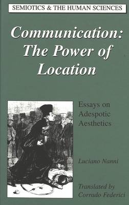 Communication: The Power of Location: Essays on Adespotic Aesthetics