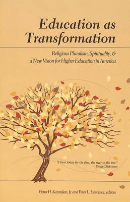 Education as Transformation: Religious Pluralism, Spirituality, and a New Vision for Higher Education in America