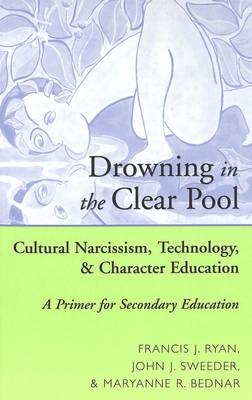 Drowning in the Clear Pool: Cultural Narcissism, Technology and Character Education - A Primer for Secondary Education