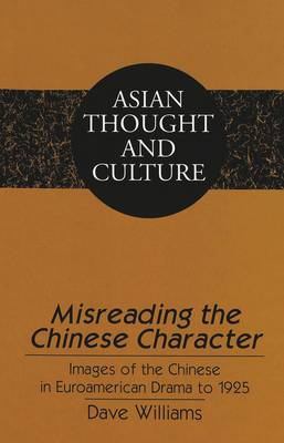 Misreading the Chinese Character: Images of the Chinese in Euroamerican Drama to 1925