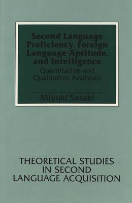 Second Language Proficiency, Foreign Language Aptitude, and Intelligence: Quantitative and Qualitative Analyses