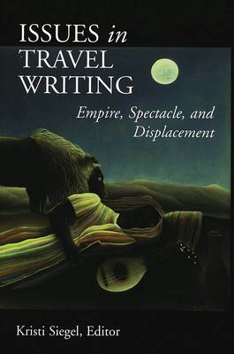 Issues in Travel Writing: Empire, Spectacle, and Displacement