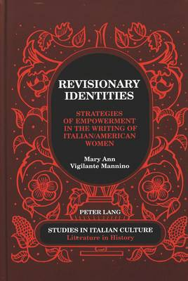 Revisionary Identities: Strategies of Empowerment in the Writing of Italian/American Women