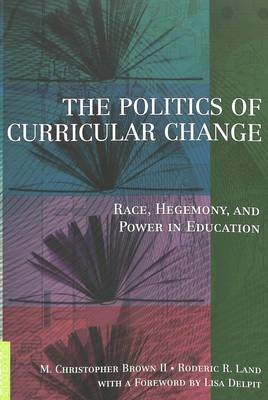 The Politics of Curricular Change: Race, Hegemony, and Power in Education