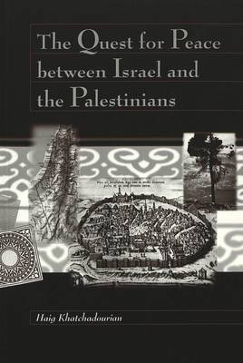 The Quest for Peace between Israel and the Palestinians / Haig Khatchadourian.