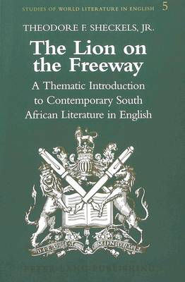 The Lion on the Freeway: A Thematic Introduction to Contemporary South African Literature in English