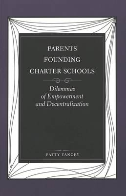 Parents Founding Charter Schools: Dilemmas of Empowerment and Decentralization