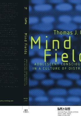 Mind Fields: Adolescent Consciousness in a Culture of Distraction: v. 16