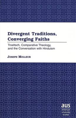 Divergent Traditions, Converging Faiths: Troeltsch, Comparative Theology, and the Conversation with Hinduism
