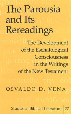 The Parousia and Its Rereadings: The Development of the Eschatological Consciousness in the Writings of the New Testament