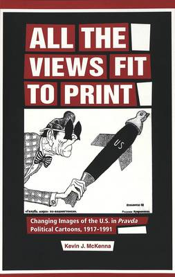 All the Views Fit to Print: Changing Images of the U.S. in Pravda Political Cartoons, 1917-1991
