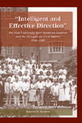 Intelligent and Effective Direction: The Fisk University Race Relations Institute and the Struggle for Civil Rights, 1944-1969