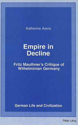 Empire in Decline: Fritz Mauthner's Critique of Wilhelminian Germany
