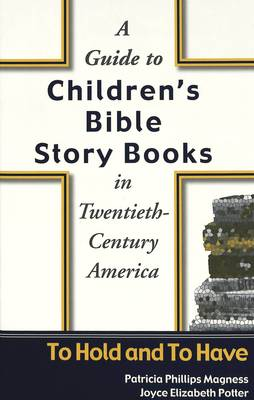 A Guide to Children's Bible Story Books in Twentieth-century America: To Hold and to Have