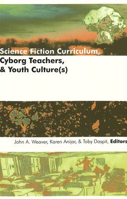 Science Fiction Curriculum, Cyborg Teachers, and Youth Culture(s)