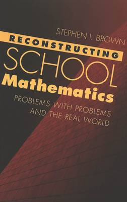 Reconstructing School Mathematics: Problems with Problems and the Real World