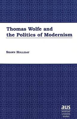 Thomas Wolfe and the Politics of Modernism