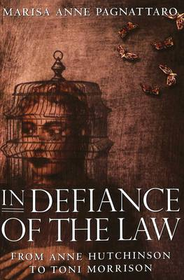 In Defiance of the Law: from Anne Hutchinson to Toni Morrison