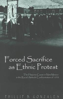Forced Sacrifice as Ethnic Protest: The Hispano Cause in New Mexico and the Racial Attitude Confrontation of 1933