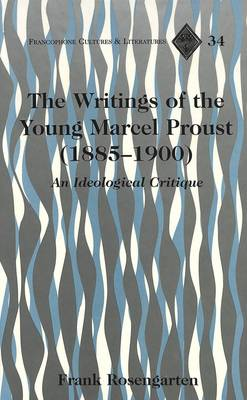 The Writings of the Young Marcel Proust (1885-1900): An Ideological Critique