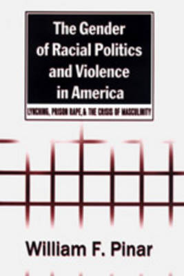The Gender of Racial Politics and Violence in America: Lynching, Prison Rape & the Crisis of Masculinity