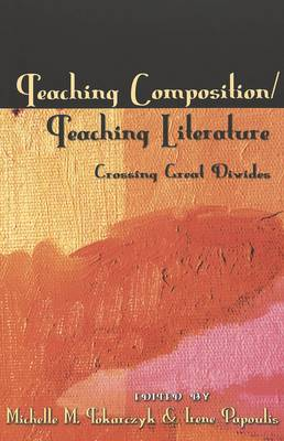 Teaching Composition/Teaching Literature: Crossing Great Divides