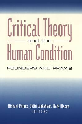 Critical Theory and the Human Condition: Founders and Praxis