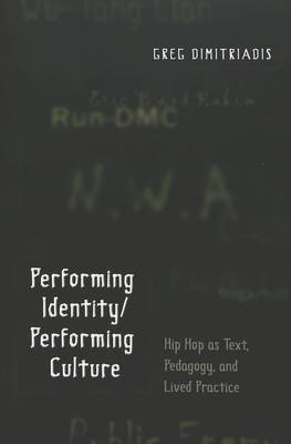 Performing Identity/Performing Culture: Hip Hop as Text, Pedagogy, and Lived Practice