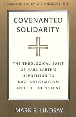 Covenanted Solidarity: The Theological Basis of Karl Barth's Opposition to Nazi Antisemitism and the Holocaust