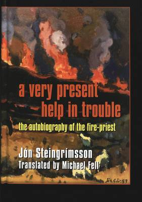 A Very Present Help in Trouble: The Autobiography of the Fire-Priest