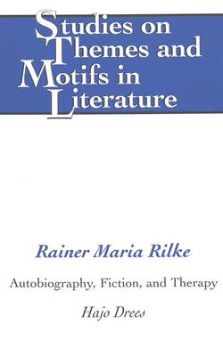 Rainer Maria Rilke: Autobiography, Fiction, and Therapy