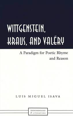 Wittgenstein, Kraus, and Valery: A Paradigm for Poetic Rhyme and Reason