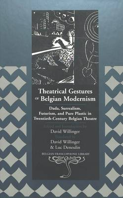 Theatrical Gestures of Belgian Modernism: Dada, Surrealism, Futurism, and Pure Plastic in Twentieth-century Belgian Theatre