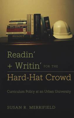 Readin' + Writin' for the Hard-Hat Crowd: Curriculum Policy at an Urban University
