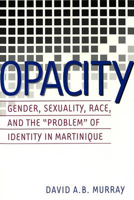 Opacity: Gender, Sexuality, Race and the Problem of Identity in Martinique