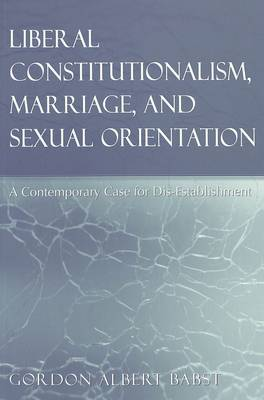 Liberal Constitutionalism, Marriage, and Sexual Orientation: A Contemporary Case for Dis-Establishment