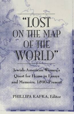 Lost on the Map of the World: Jewish-American Women's Quest for Home in Essays and Memoirs, 1890-Present