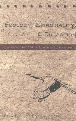 Ecology, Spirituality, and Education: Curriculum for Relational Knowing